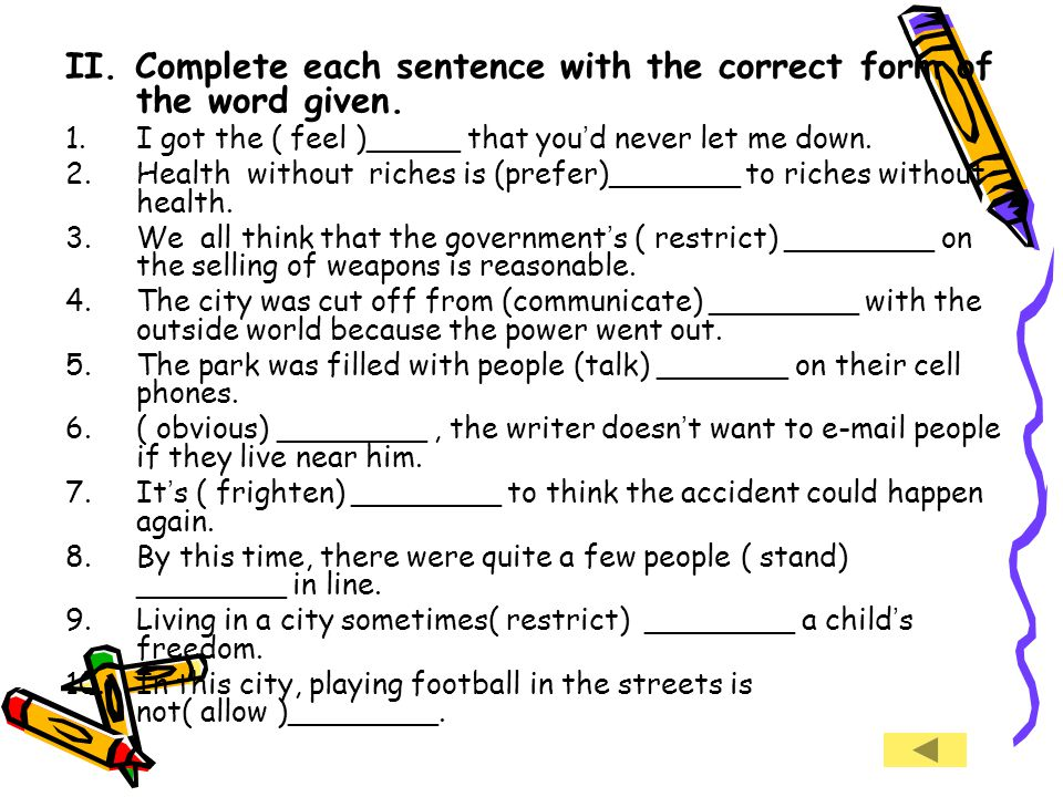 II. Complete each sentence with the correct form of the word given.