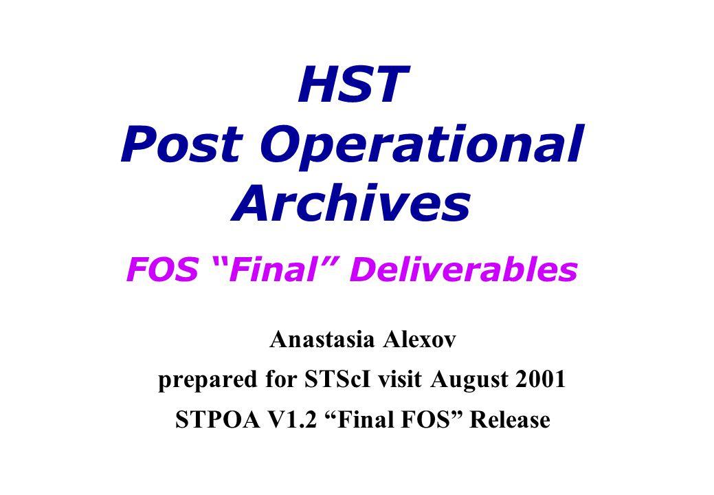 Anastasia Alexov prepared for STScI visit August 2001 STPOA V1.2 Final FOS Release HST Post Operational Archives FOS Final Deliverables