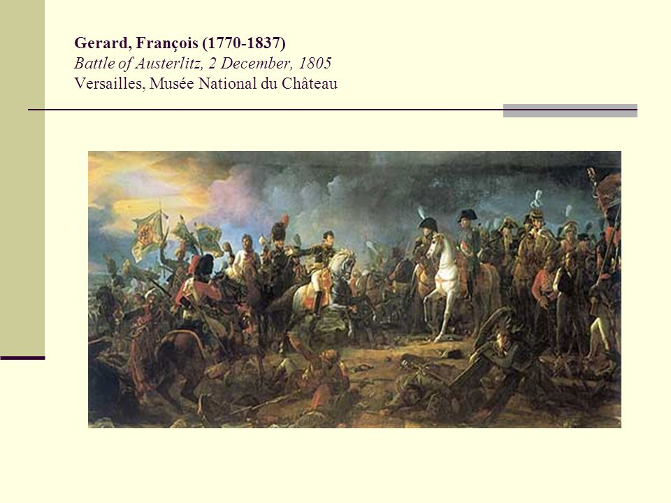Gerard, François (1770-1837) Battle of Austerlitz, 2 December, 1805 Versailles, Musée National du Château