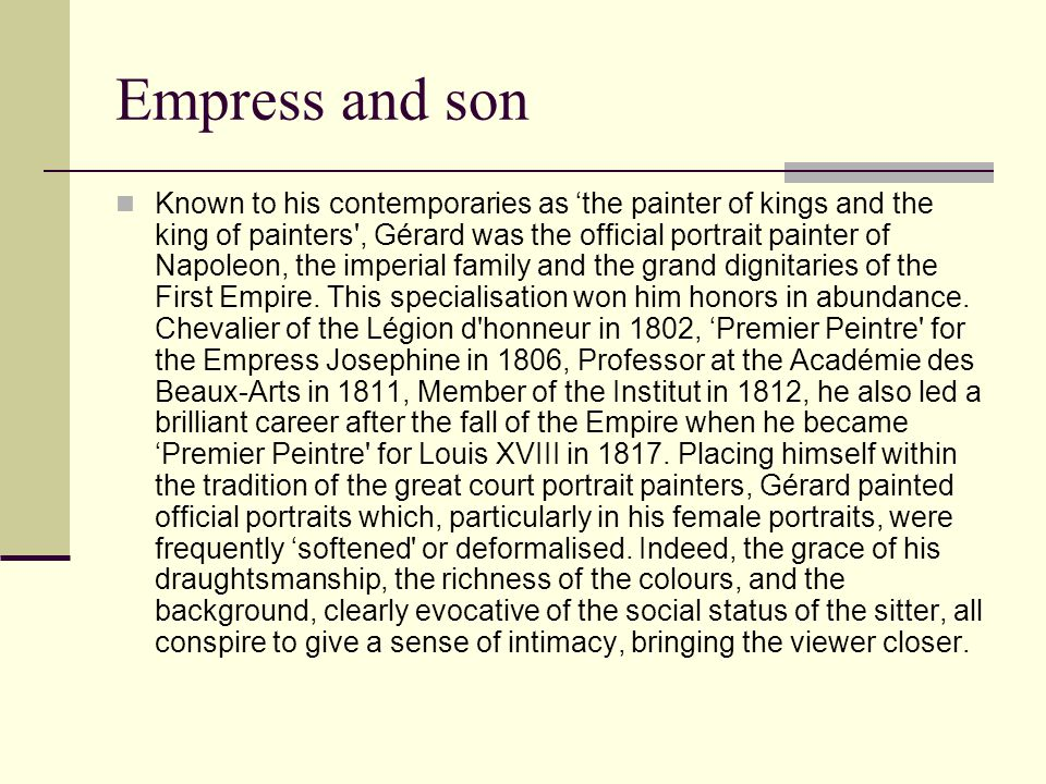 Empress and son Known to his contemporaries as 'the painter of kings and the king of painters', Gérard was the official portrait painter of Napoleon,
