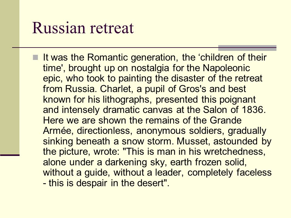 Russian retreat It was the Romantic generation, the 'children of their time', brought up on nostalgia for the Napoleonic epic, who took to painting th