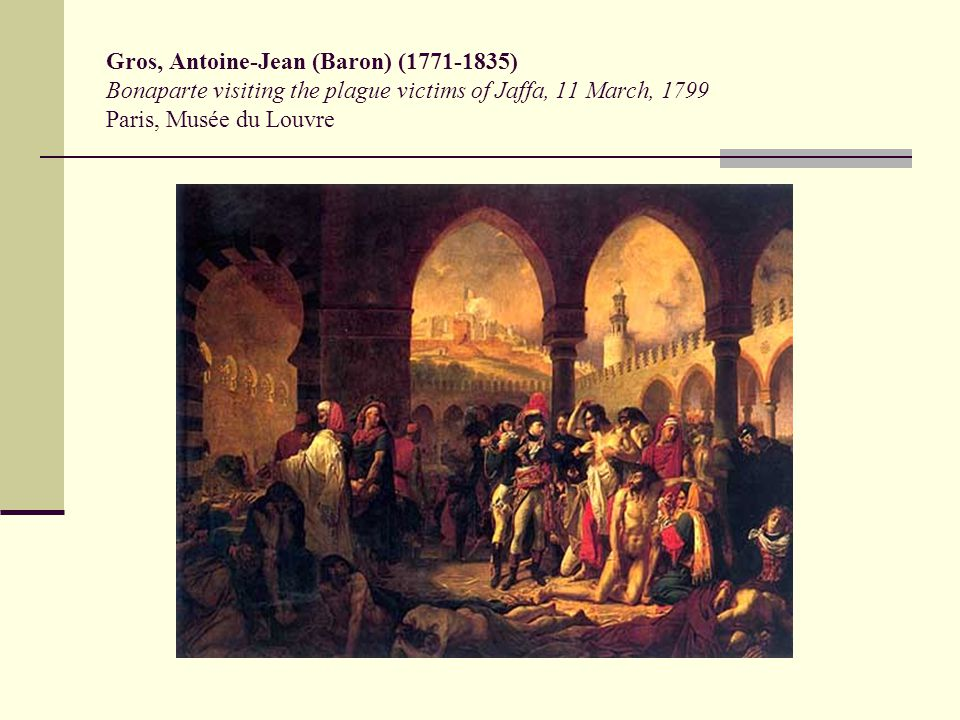 Suppressing the rumors This masterpiece, a precursor of Romanticism, was commissioned by Napoléon in an attempt to quash rumours that he had poisoned French troops suffering from the plague during the Syrian campaign.