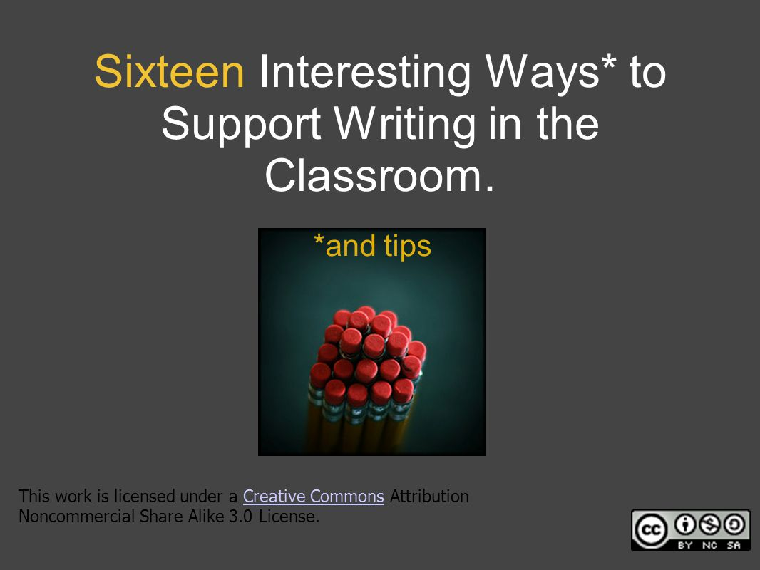 Sixteen Interesting Ways* to Support Writing in the Classroom.