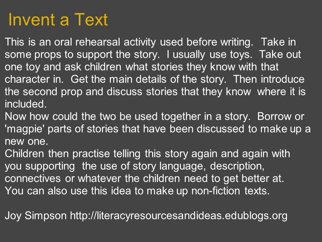 Invent a Text This is an oral rehearsal activity used before writing.