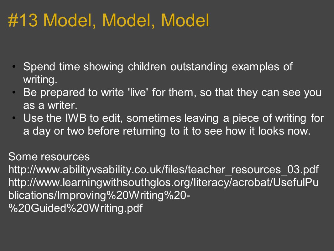 #13 Model, Model, Model Spend time showing children outstanding examples of writing.