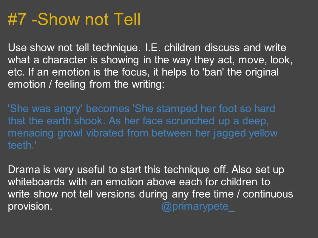 #7 -Show not Tell Use show not tell technique. I.E.
