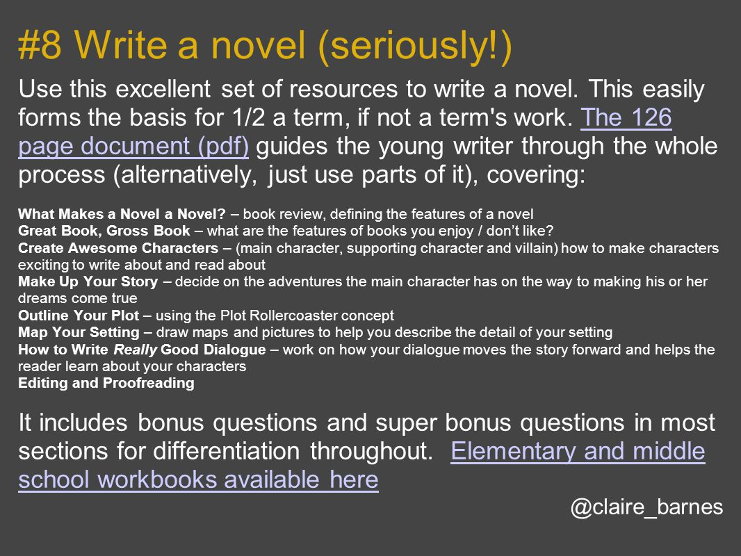 #8 Write a novel (seriously!) Use this excellent set of resources to write a novel.