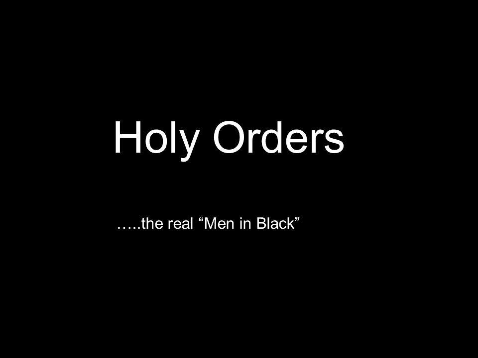 Holy Orders …..the real Men in Black