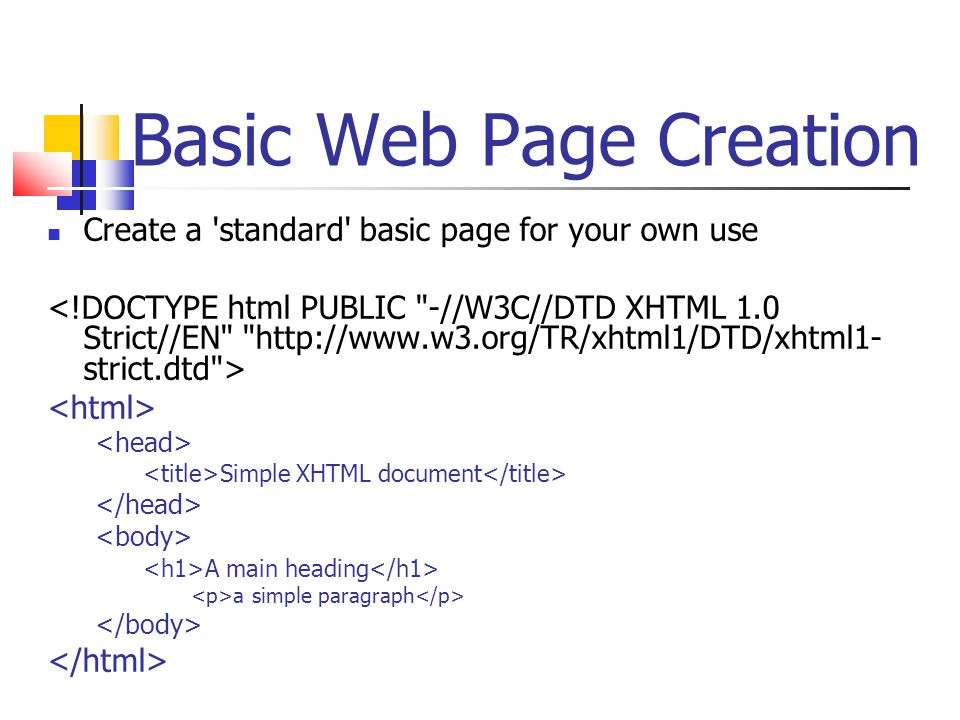 Basic Web Page Creation Create a standard basic page for your own use Simple XHTML document A main heading a simple paragraph