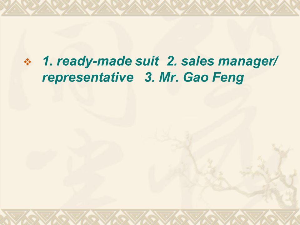  1. ready-made suit 2. sales manager/ representative 3. Mr. Gao Feng