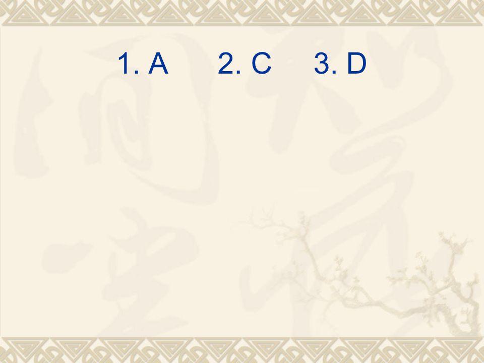1. A 2. C 3. D