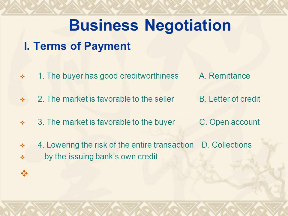 Business Negotiation I. Terms of Payment  1. The buyer has good creditworthiness A.