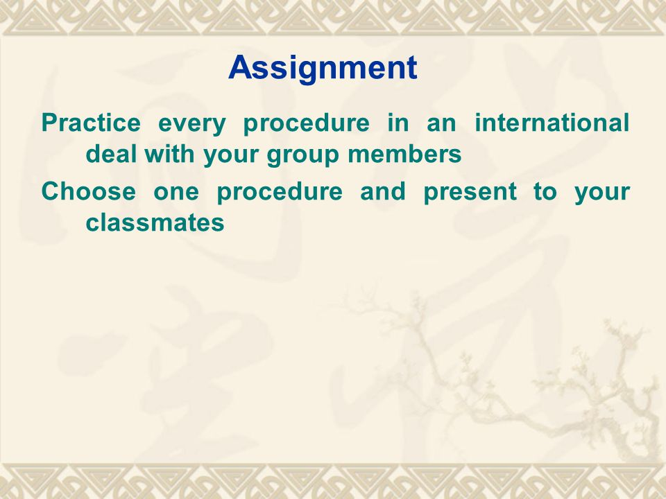 Assignment Practice every procedure in an international deal with your group members Choose one procedure and present to your classmates