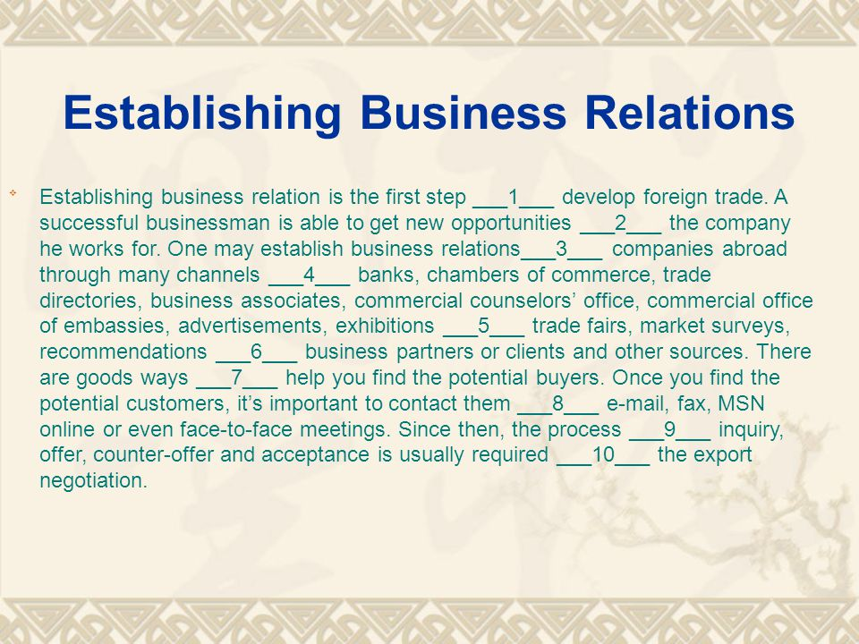 Establishing Business Relations  Establishing business relation is the first step ___1___ develop foreign trade.