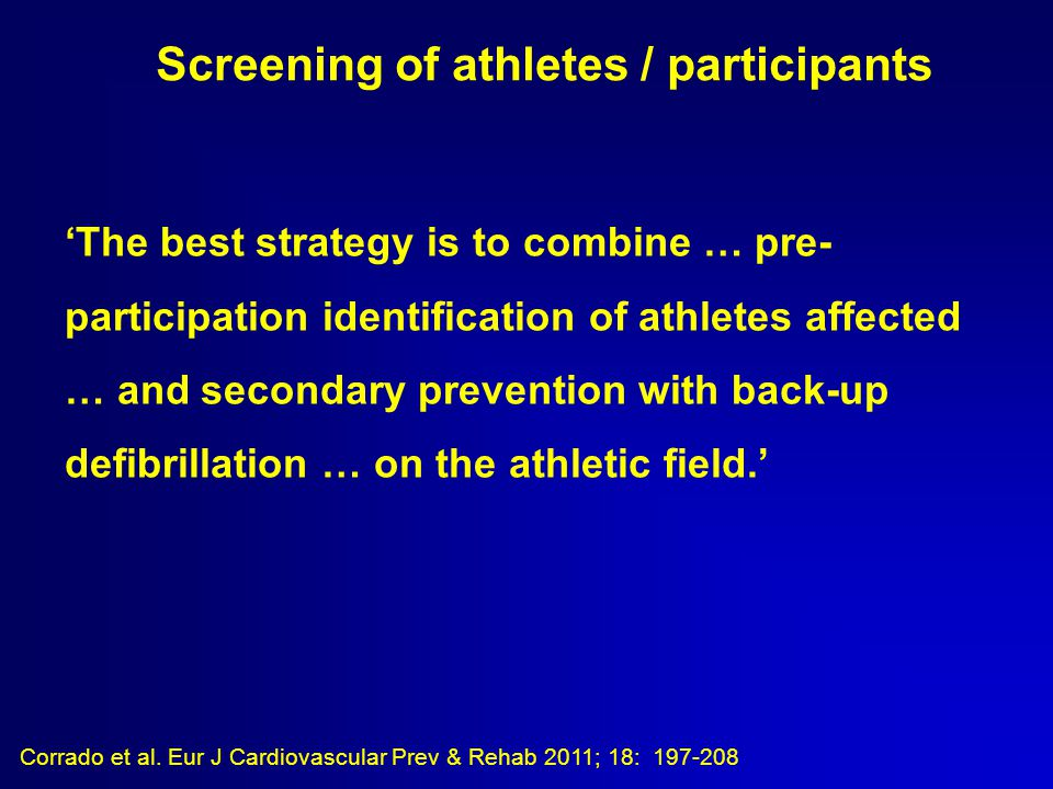 'The best strategy is to combine … pre- participation identification of athletes affected … and secondary prevention with back-up defibrillation … on the athletic field.' Corrado et al.