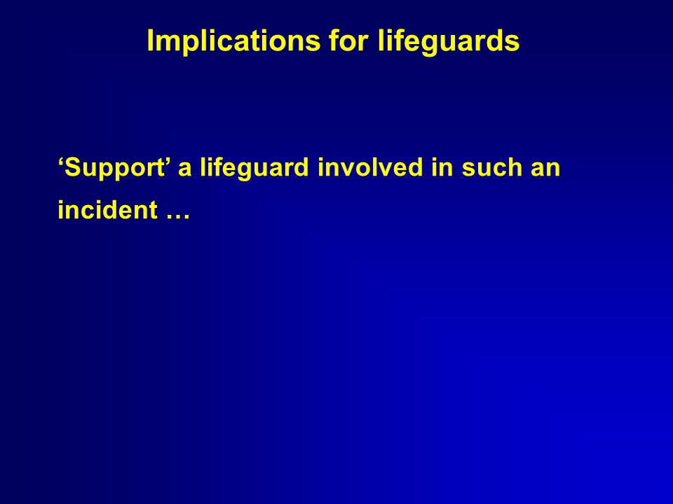 'Support' a lifeguard involved in such an incident … Implications for lifeguards