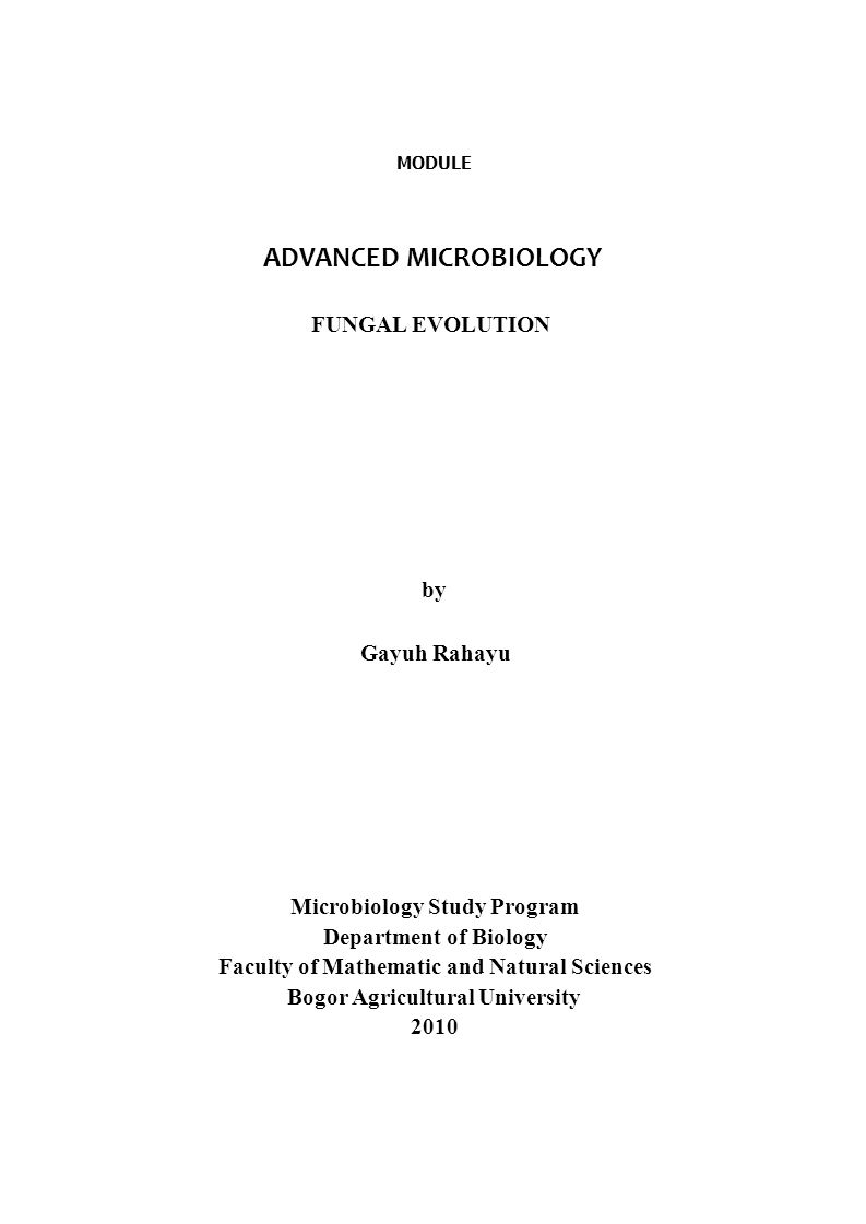 MODULE ADVANCED MICROBIOLOGY FUNGAL EVOLUTION by Gayuh Rahayu Microbiology Study Program Department of Biology Faculty of Mathematic and Natural Sciences Bogor Agricultural University 2010