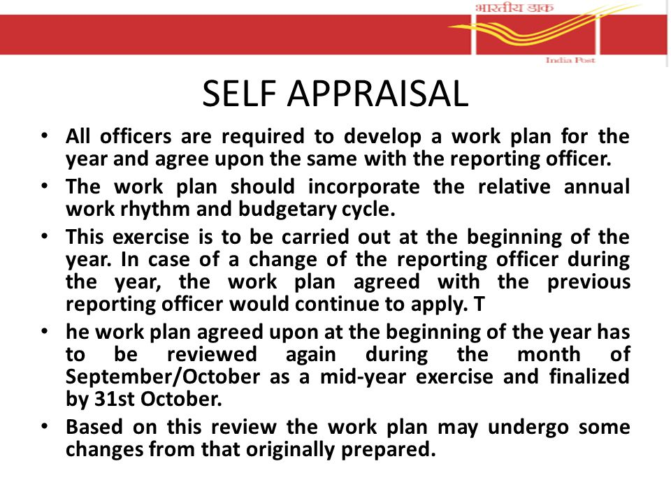 SELF APPRAISAL All officers are required to develop a work plan for the year and agree upon the same with the reporting officer. The work plan should