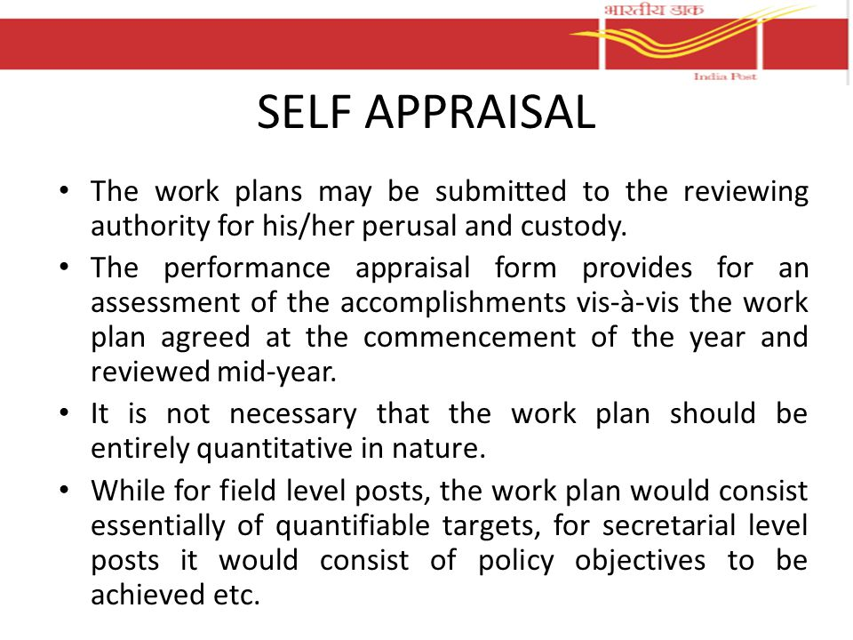 The work plans may be submitted to the reviewing authority for his/her perusal and custody. The performance appraisal form provides for an assessment
