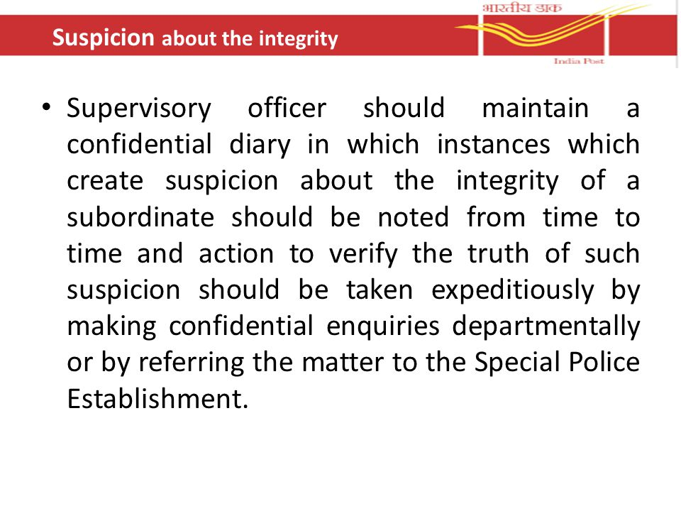 Supervisory officer should maintain a confidential diary in which instances which create suspicion about the integrity of a subordinate should be note