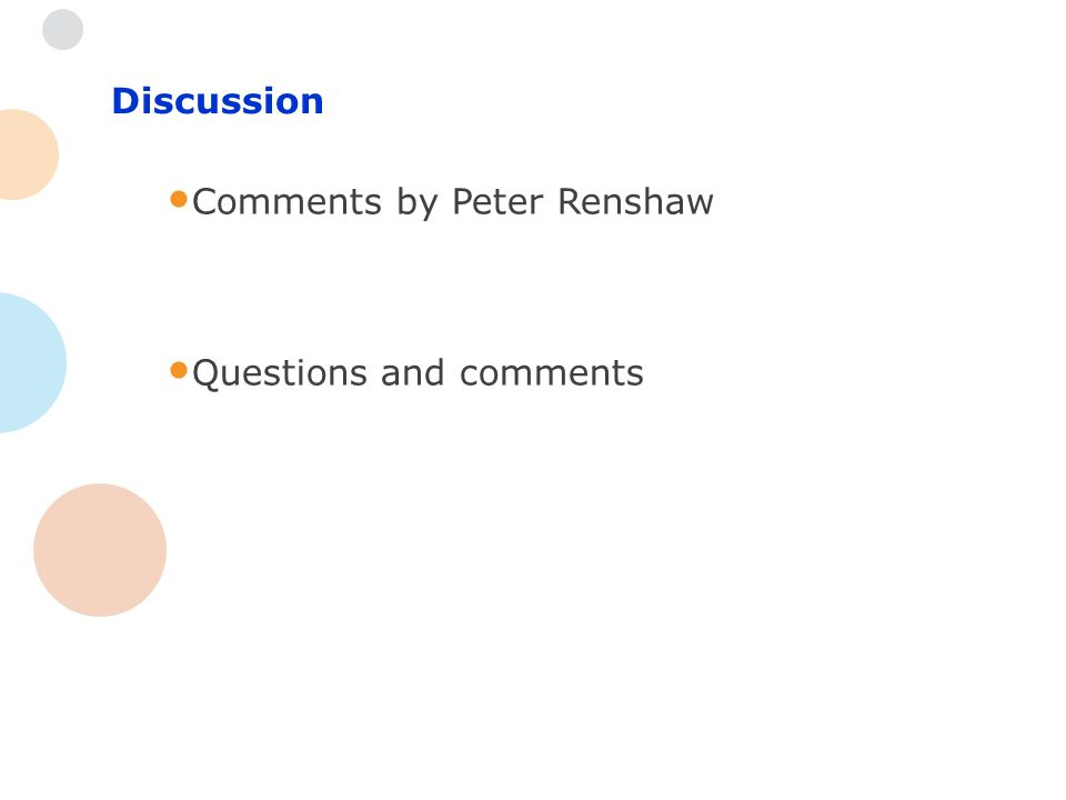 Comments by Peter Renshaw Questions and comments Discussion
