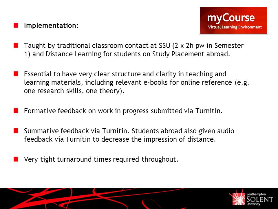 Implementation: Taught by traditional classroom contact at SSU (2 x 2h pw in Semester 1) and Distance Learning for students on Study Placement abroad.