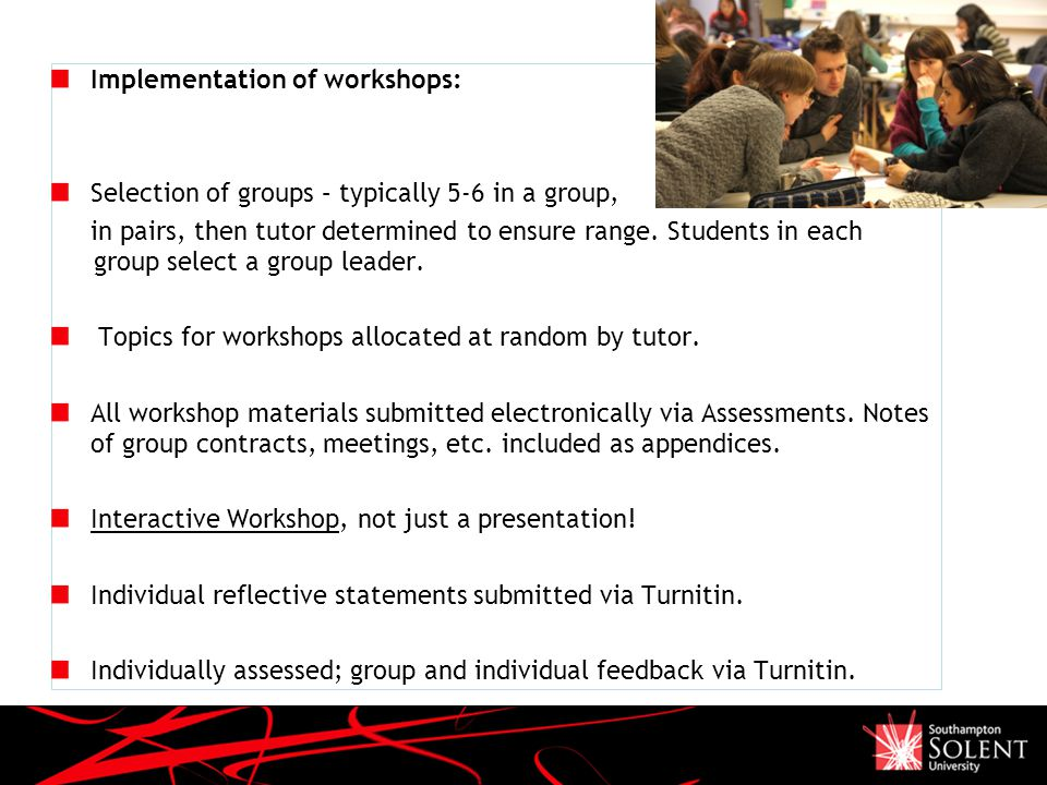 Implementation of workshops: Selection of groups – typically 5-6 in a group, in pairs, then tutor determined to ensure range.