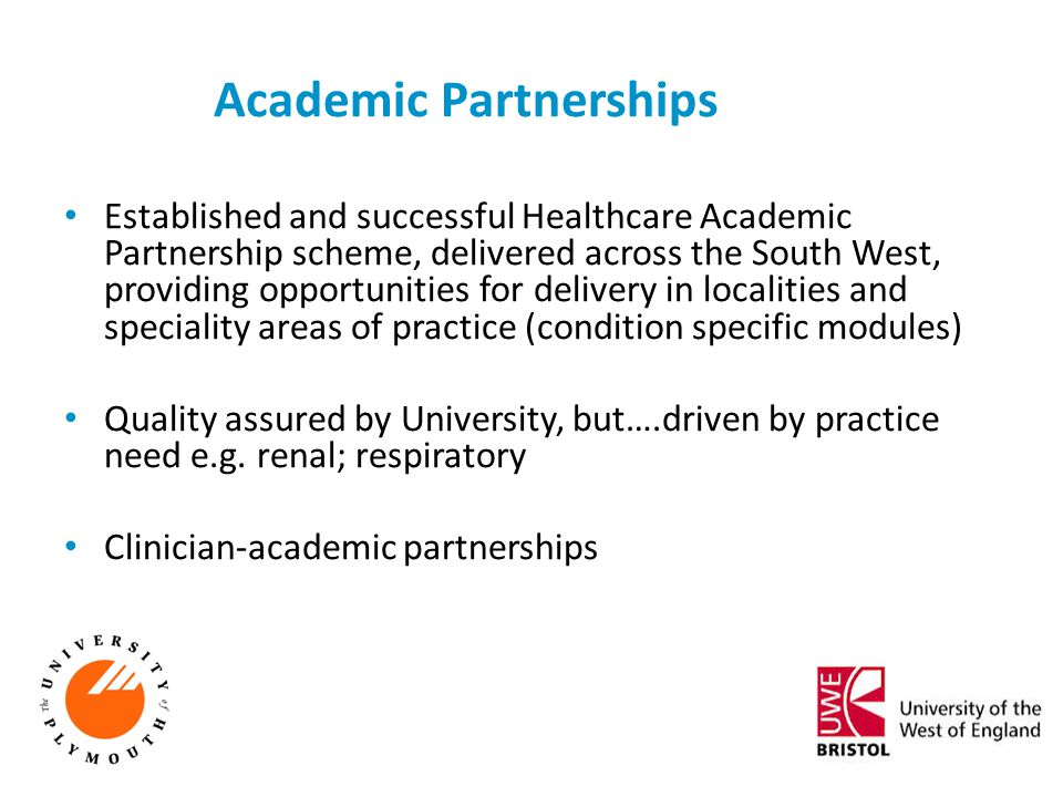 Academic Partnerships Established and successful Healthcare Academic Partnership scheme, delivered across the South West, providing opportunities for