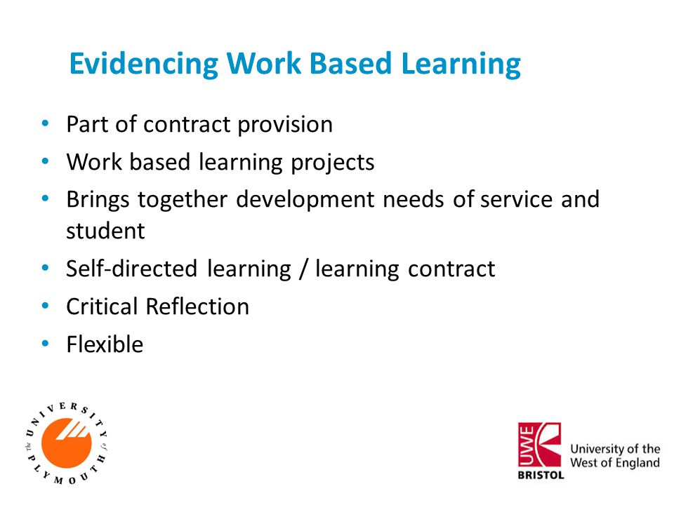 Evidencing Work Based Learning Part of contract provision Work based learning projects Brings together development needs of service and student Self-d