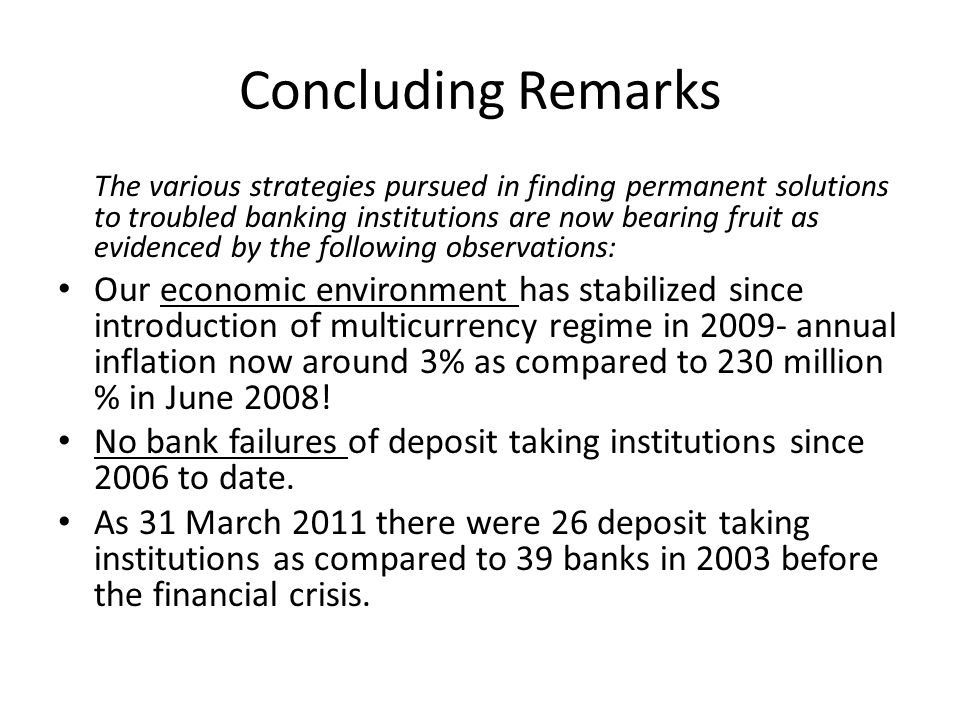 Concluding Remarks The various strategies pursued in finding permanent solutions to troubled banking institutions are now bearing fruit as evidenced b