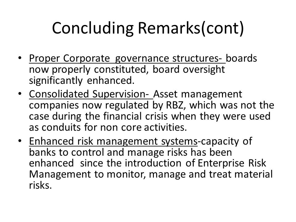 Concluding Remarks(cont) Proper Corporate governance structures- boards now properly constituted, board oversight significantly enhanced. Consolidated