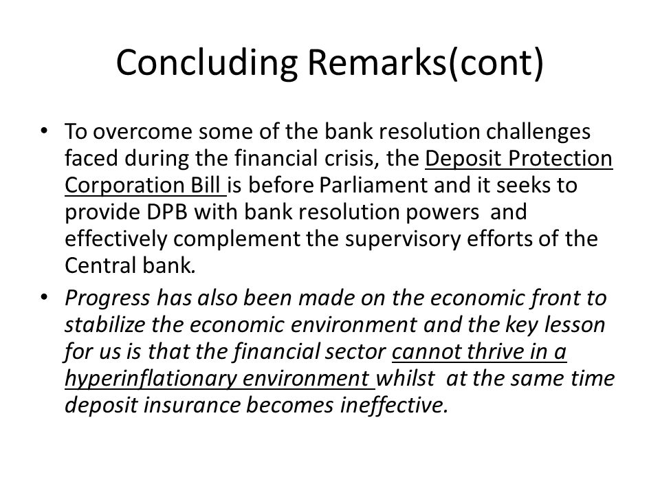 Concluding Remarks(cont) To overcome some of the bank resolution challenges faced during the financial crisis, the Deposit Protection Corporation Bill