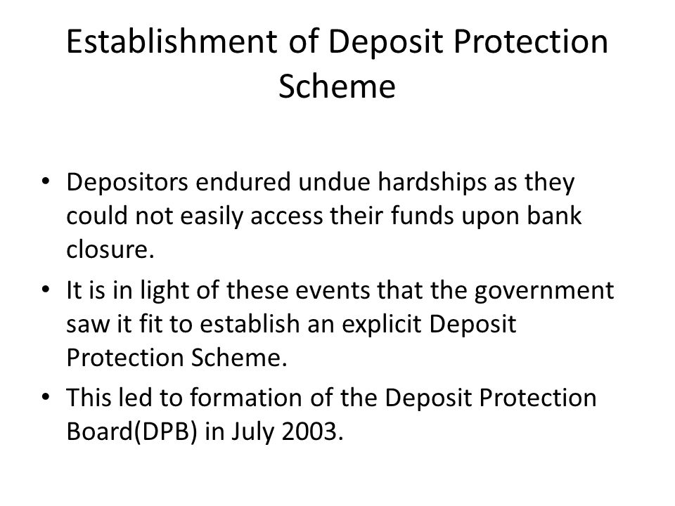Establishment of Deposit Protection Scheme Depositors endured undue hardships as they could not easily access their funds upon bank closure. It is in