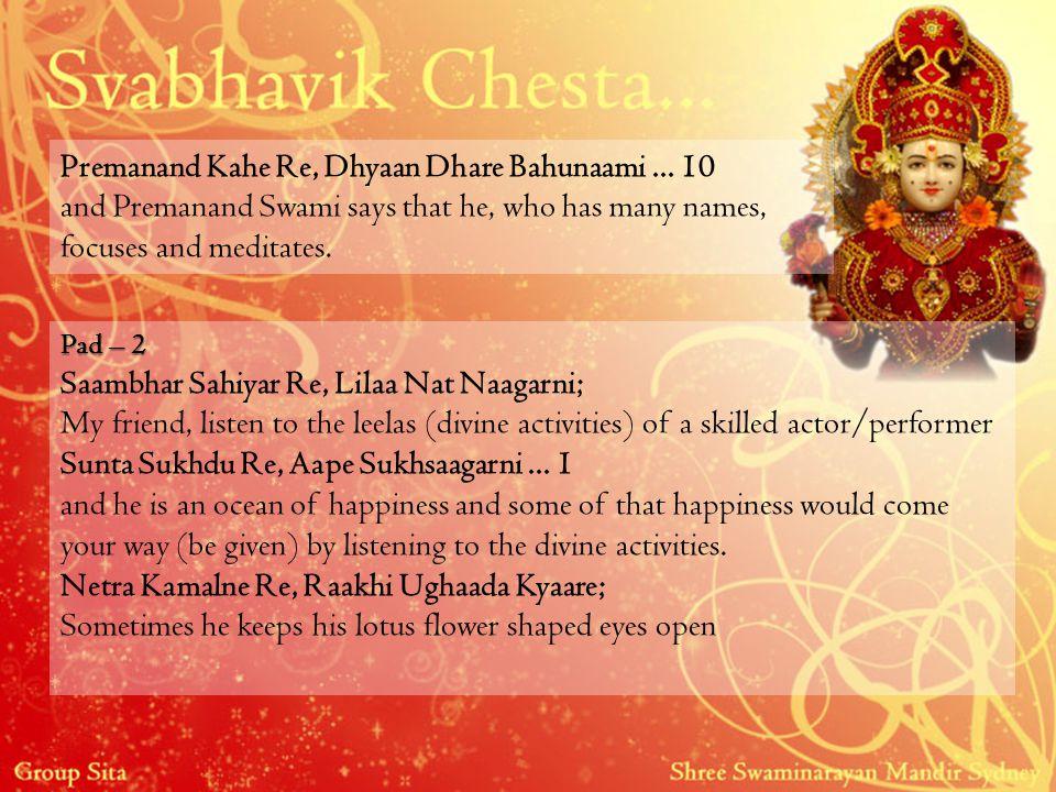 Premanand Kahe Re, Dhyaan Dhare Bahunaami... 10 and Premanand Swami says that he, who has many names, focuses and meditates. Pad – 2 Saambhar Sahiyar