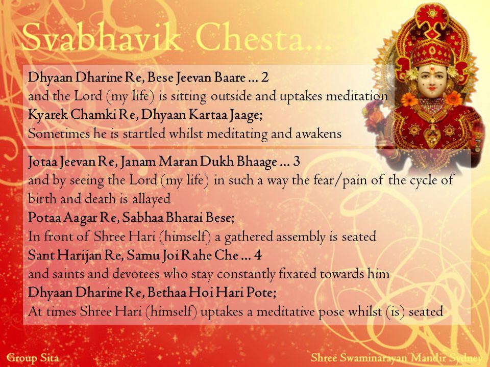 Dhyaan Dharine Re, Bese Jeevan Baare... 2 and the Lord (my life) is sitting outside and uptakes meditation Kyarek Chamki Re, Dhyaan Kartaa Jaage; Some