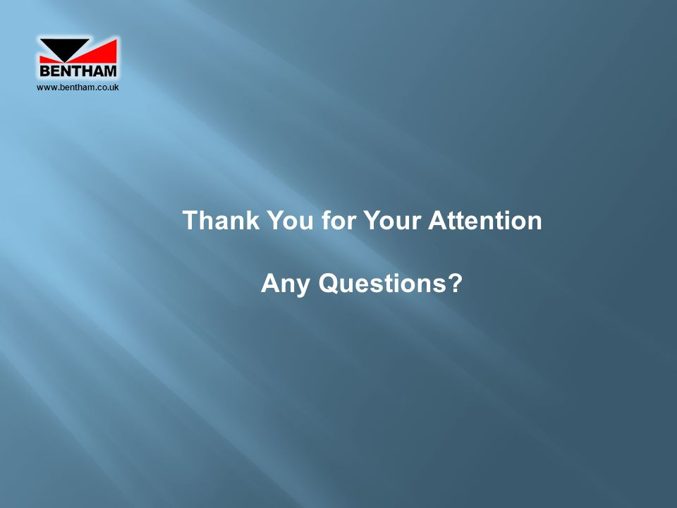 Thank You for Your Attention Any Questions? www.bentham.co.uk