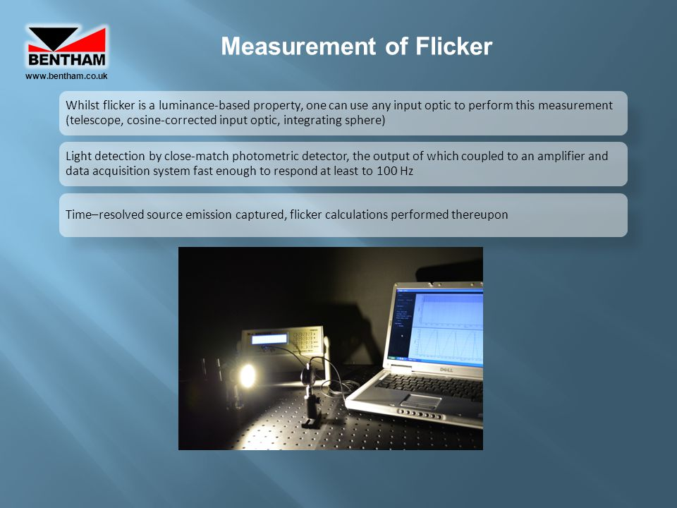 Measurement of Flicker www.bentham.co.uk Whilst flicker is a luminance-based property, one can use any input optic to perform this measurement (telesc