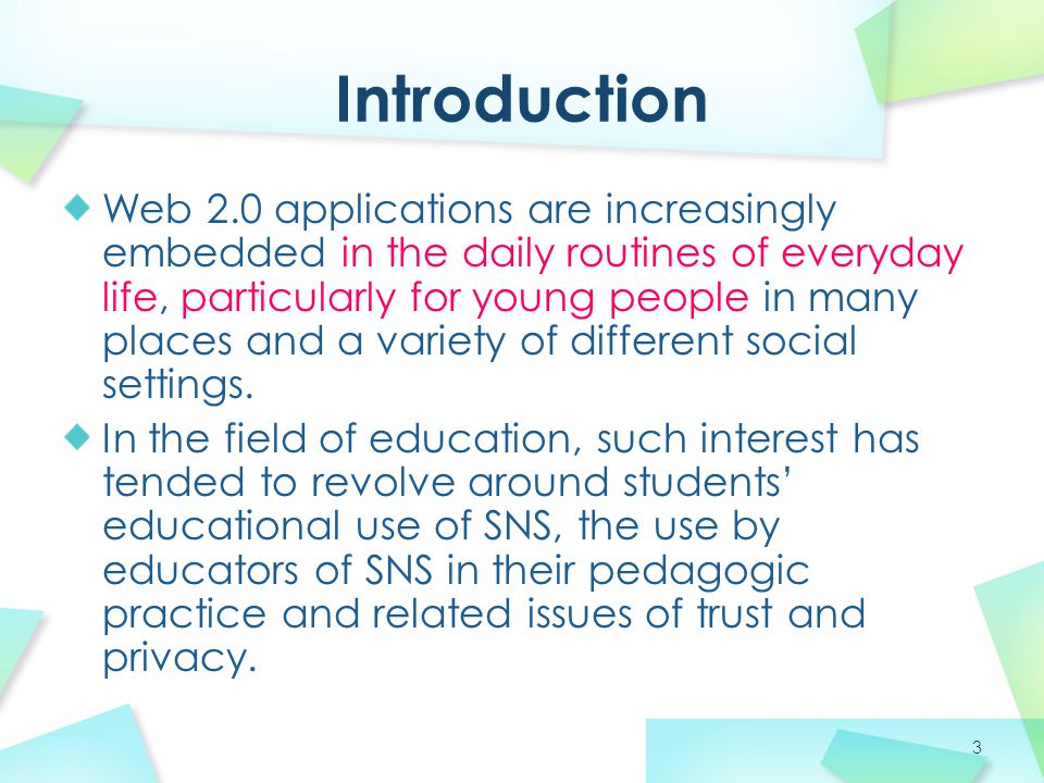 3 Web 2.0 applications are increasingly embedded in the daily routines of everyday life, particularly for young people in many places and a variety of