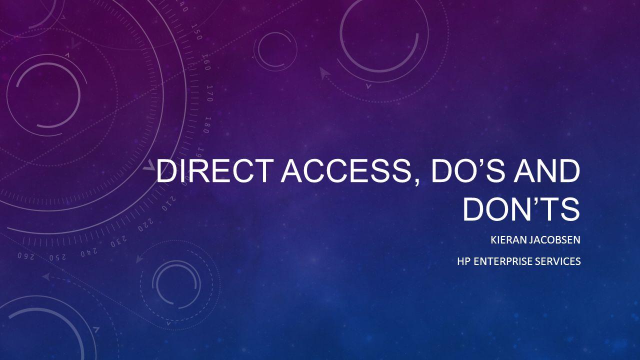 DIRECT ACCESS, DO'S AND DON'TS KIERAN JACOBSEN HP ENTERPRISE SERVICES