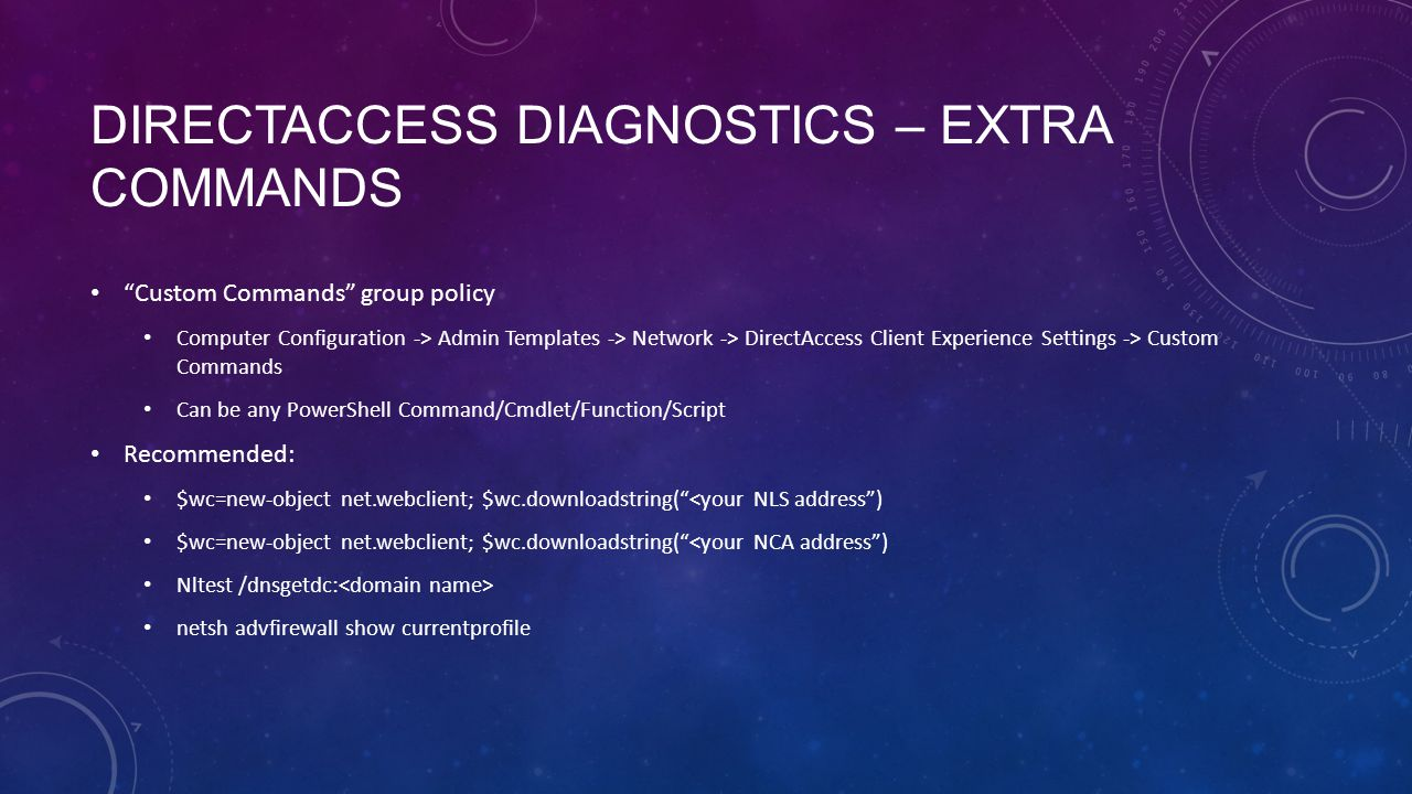 "DIRECTACCESS DIAGNOSTICS – EXTRA COMMANDS ""Custom Commands"" group policy Computer Configuration -> Admin Templates -> Network -> DirectAccess Client E"