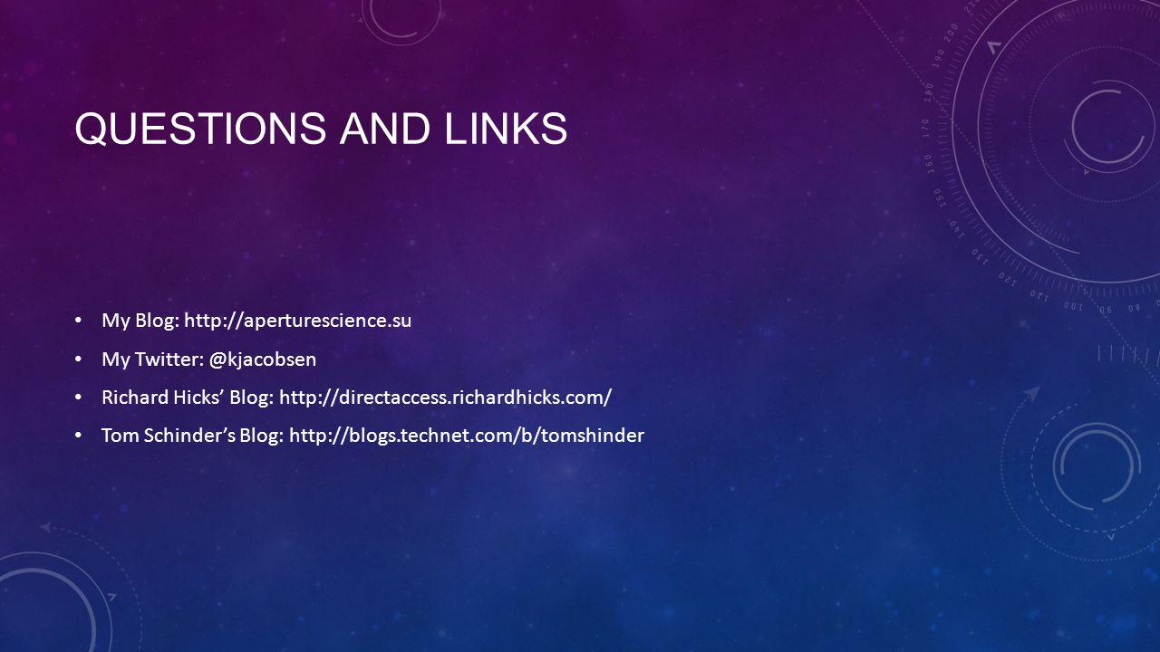QUESTIONS AND LINKS My Blog: http://aperturescience.su My Twitter: @kjacobsen Richard Hicks' Blog: http://directaccess.richardhicks.com/ Tom Schinder'