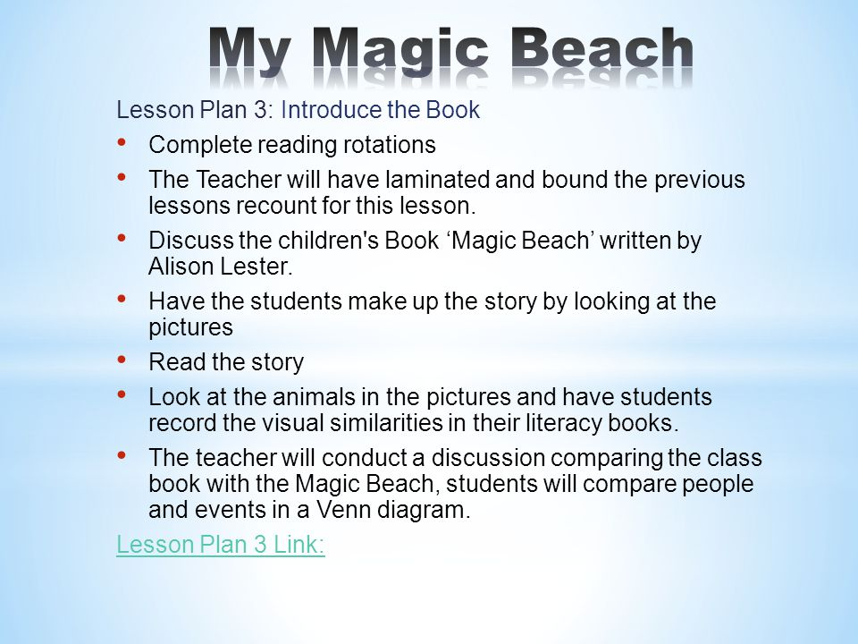 Lesson Plan 3: Introduce the Book Complete reading rotations The Teacher will have laminated and bound the previous lessons recount for this lesson.