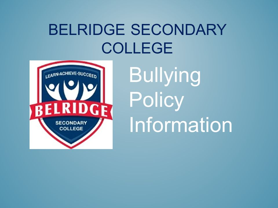 BELRIDGE SECONDARY COLLEGE Bullying Policy Information