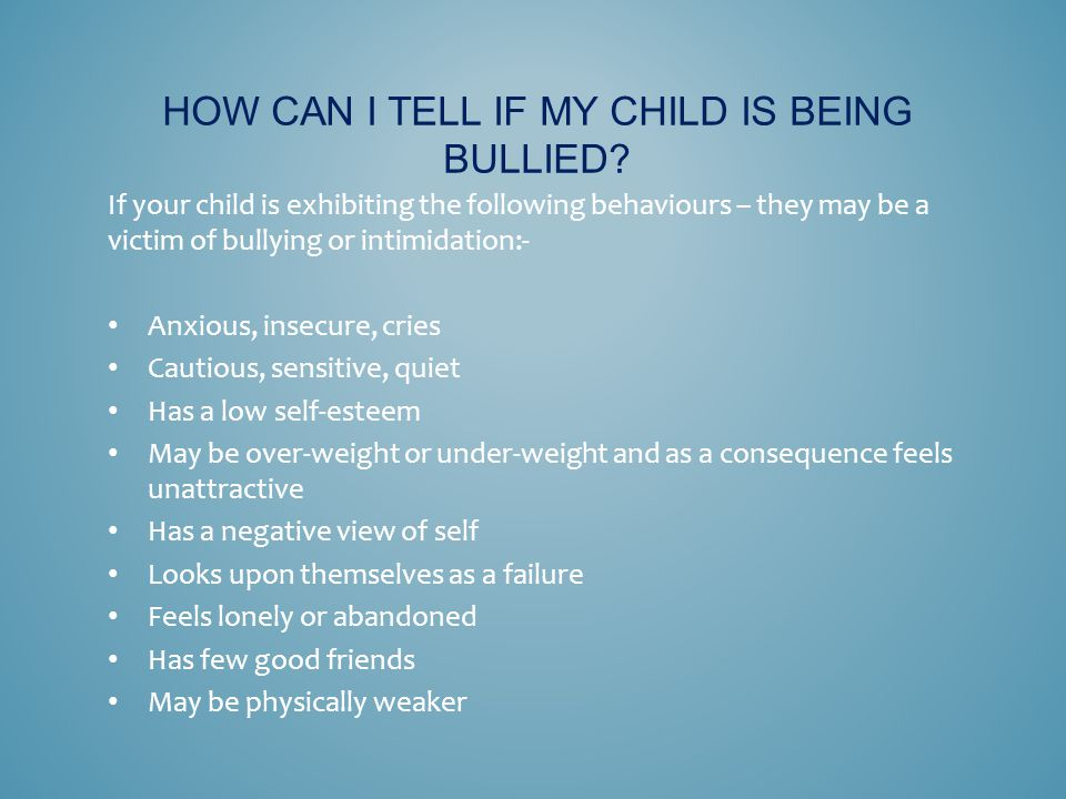 HOW CAN I TELL IF MY CHILD IS BEING BULLIED.
