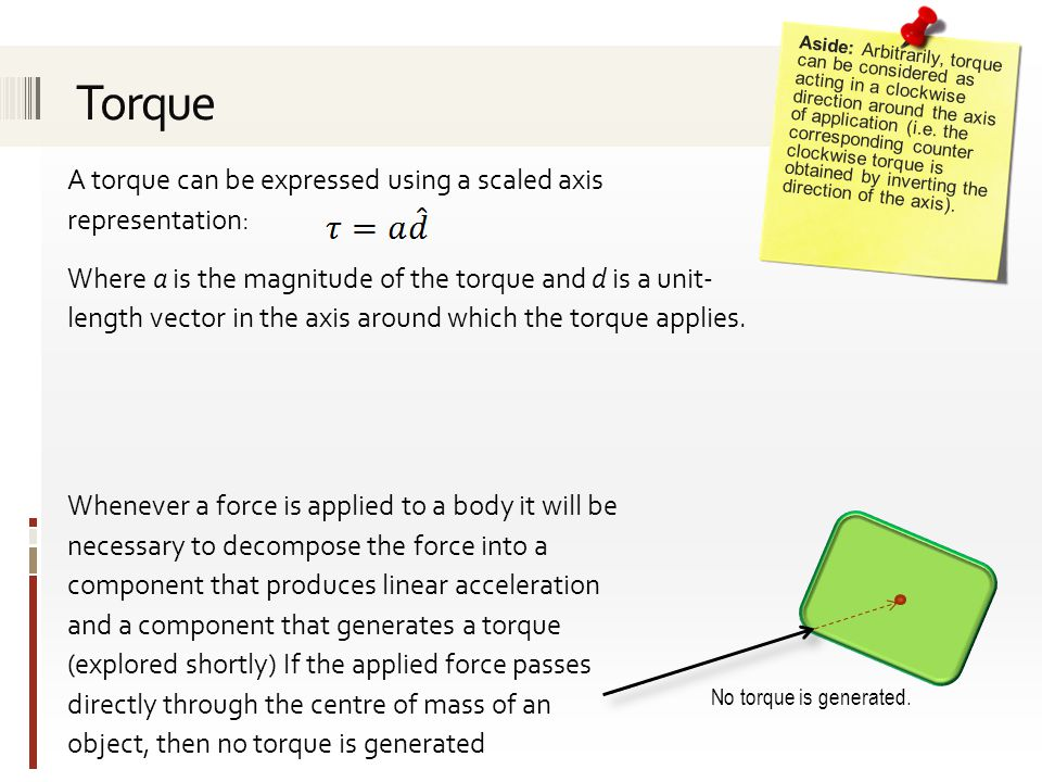 A torque can be expressed using a scaled axis representation: Where a is the magnitude of the torque and d is a unit- length vector in the axis around