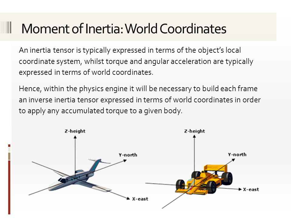 An inertia tensor is typically expressed in terms of the object's local coordinate system, whilst torque and angular acceleration are typically expres