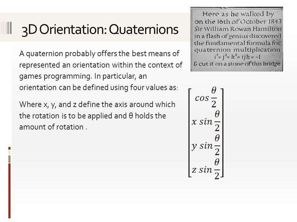 The mathematics behind quaternions is unfortunately not straightforward.