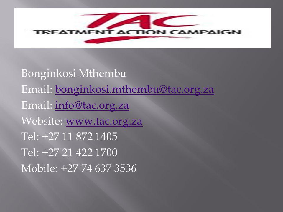 Bonginkosi Mthembu Email: bonginkosi.mthembu@tac.org.zabonginkosi.mthembu@tac.org.za Email: info@tac.org.zainfo@tac.org.za Website: www.tac.org.zawww.tac.org.za Tel: +27 11 872 1405 Tel: +27 21 422 1700 Mobile: +27 74 637 3536
