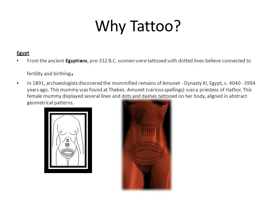 Why Tattoo. Egypt From the ancient Egyptians, pre-332 B.C.