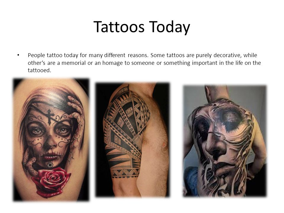 Tattoos Today People tattoo today for many different reasons.